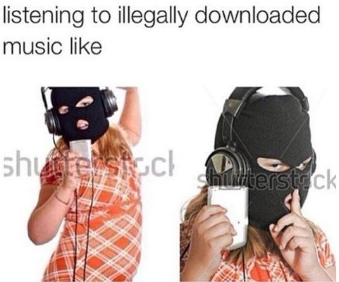 "Caption that reads, ""Listening to illegally downloaded music like"" above a pic of a girl listening to music while wearing a black ski mask"