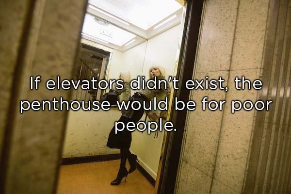 meme image of a woman in an elevator with a description that if an elevator didn't exist, penthouses would be for poor people