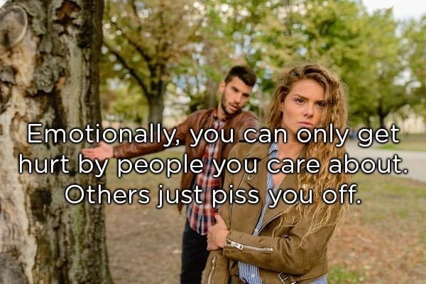 meme image of woman looking hurt, description reads that you can only get hurt by those you care about and others just piss you off