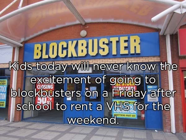 Building - BLOCKBUSTER Kids today will never know the excitement of going to TOCK CED! CLOSING blockbusters on a Friday after school to rent a VHS for the DUCEN! TION uCED ING GO! CaCiriON HERYTHING MUuST GO! weekend.
