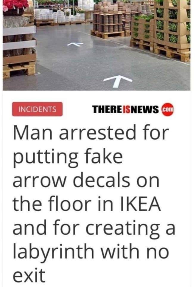 Product - THEREISNEWScom INCIDENTS Man arrested for putting fake arrow decals on the floor in IKEA and for creating a labyrinth with no exit