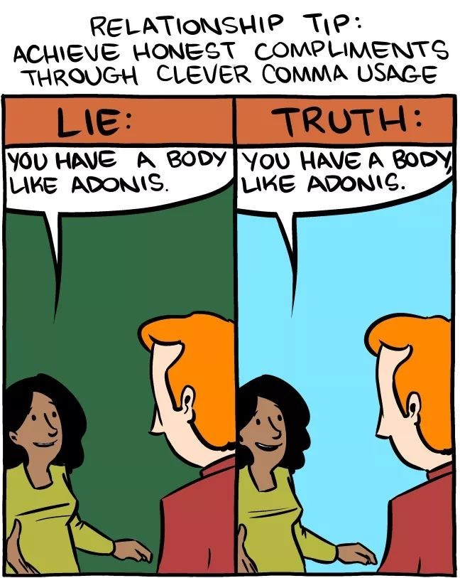 Cartoon - RELATIONSHIP TIP ACHIEVE HONEST COMPLIMENTS THROUGH CLEVER COMMA USAGE TRUTH: LIE: YOU HAVE A BODY YOU HAVE A BODY LIKE ADONIS. LIKE ADONIC