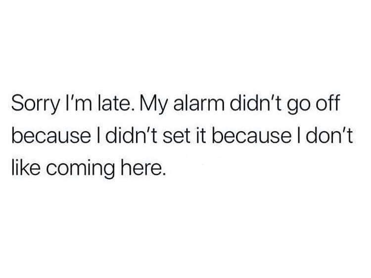 meme about being late after not setting the alarm because you didn't want to come