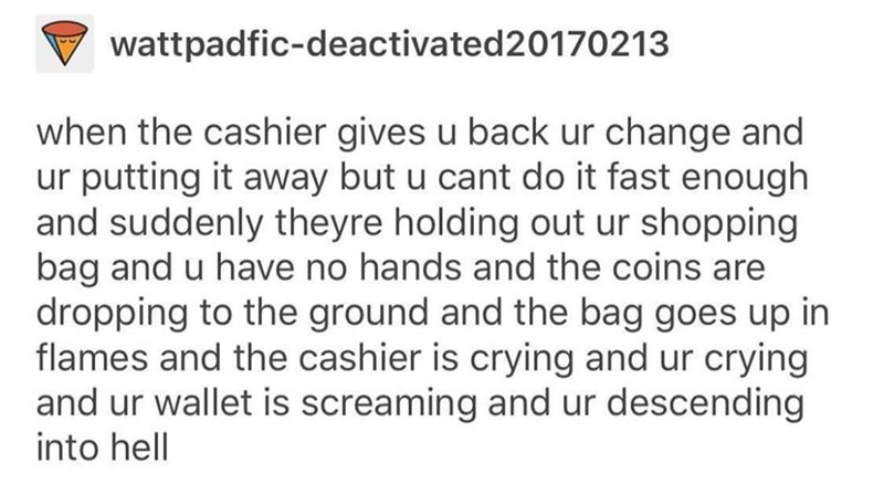 meme about the anxiety you get when you can't put away the change fast enough after the cashier gives it to you