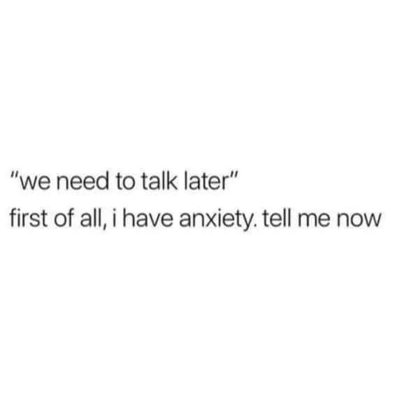"""meme about getting anxious when someone tells you """"we need to talk """""""