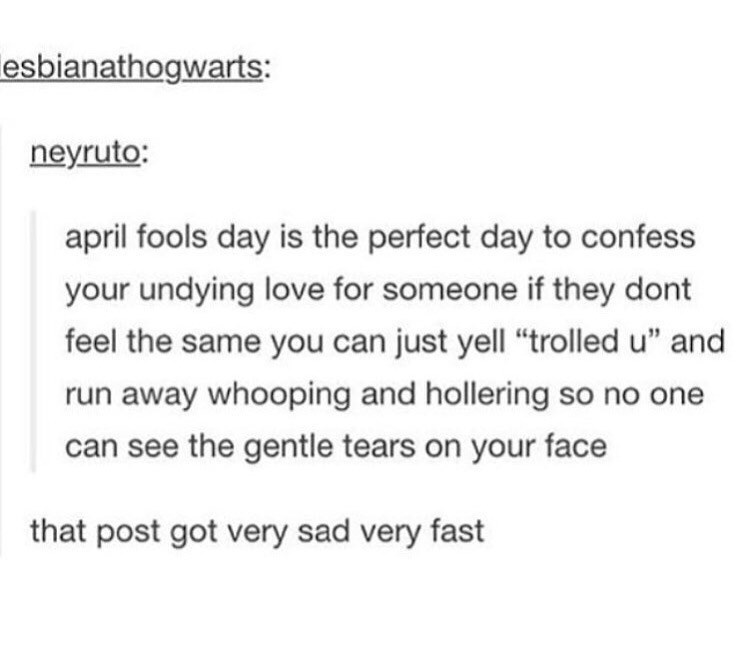 Tumblr post about April Fools' Day being the perfect day to confess love so you can hide your tears