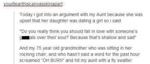 story about telling aunt falling in love with genitals over soul is shallow and sad and grandma agreeing and hitting her with flt swatter