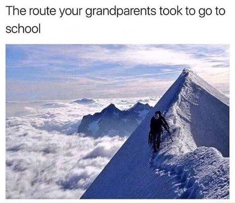"""Caption that reads, """"The route your grandparents took to go to school"""" above a pic of someone climbing Mount Everest"""