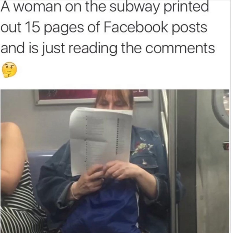 """Caption that reads, """"A woman on the subway printed out 15 pages of Facebook posts and is just reading the comments"""" above a pic of a woman reading through a packet of paper on the subway"""