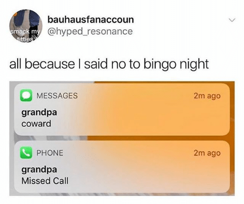 """text messages from grandpa calling you a coward captioned with """"all because I said no to bingo night"""""""