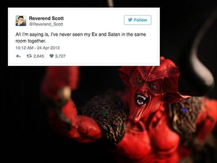 Red - Reverend Scott yFollow @Reverend Scott All I'm saying is, Ive never seen my Ex and Satan in the same room together 10:12 AM-24 Apr 2013 t2,645 3,727