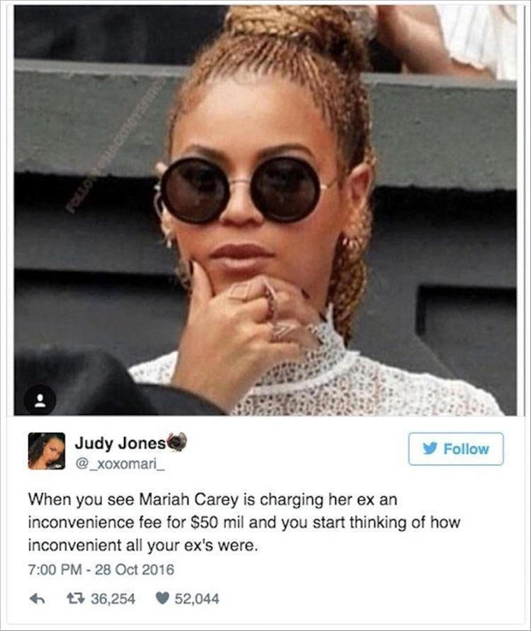 Eyewear - Judy Jones @_xoxomari Follow When you see Mariah Carey is charging her ex an inconvenience fee for $50 mil and you start thinking of how inconvenient all your ex's were. 7:00 PM -28 Oct 2016 t36,254 52,044 FOLLOHACKCyssnc