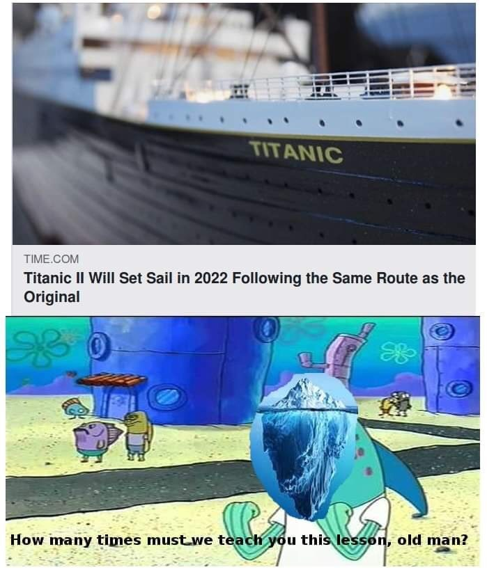 Spongebob meme about Titanic II setting sail with ice berg promising to teach it a lesson