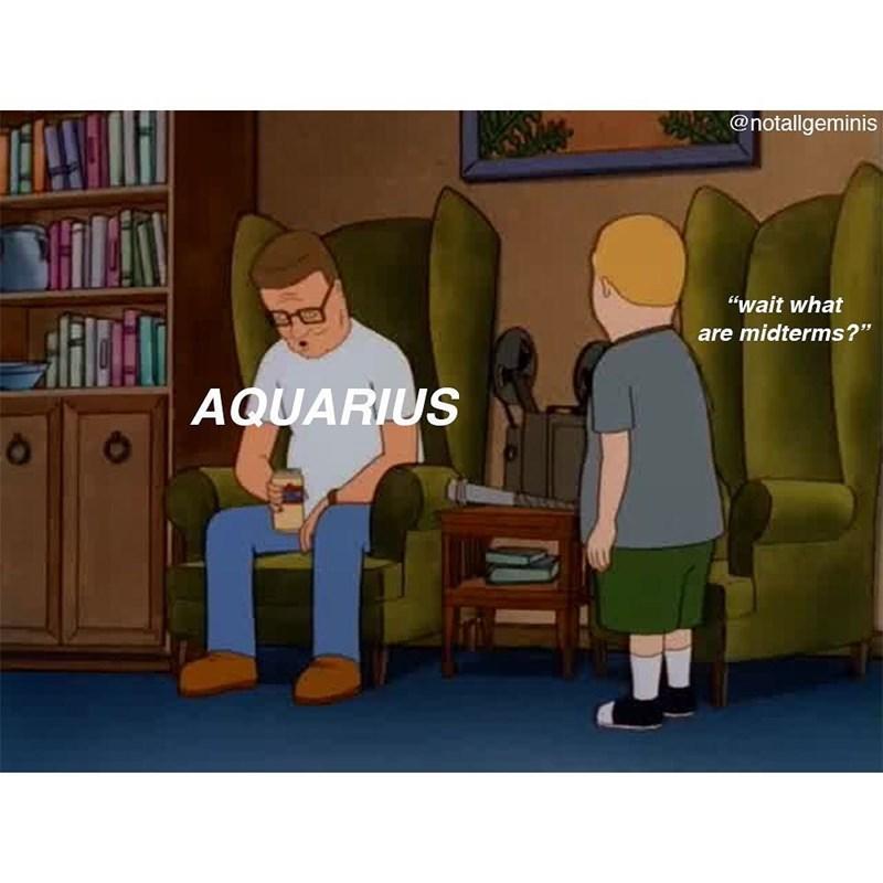 """Cartoon - @notallgeminis """"wait what are midterms?"""" AQUARIUS"""