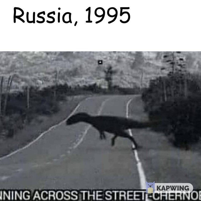 fake history meme about Chernobyl with picture of dinosaur running across street