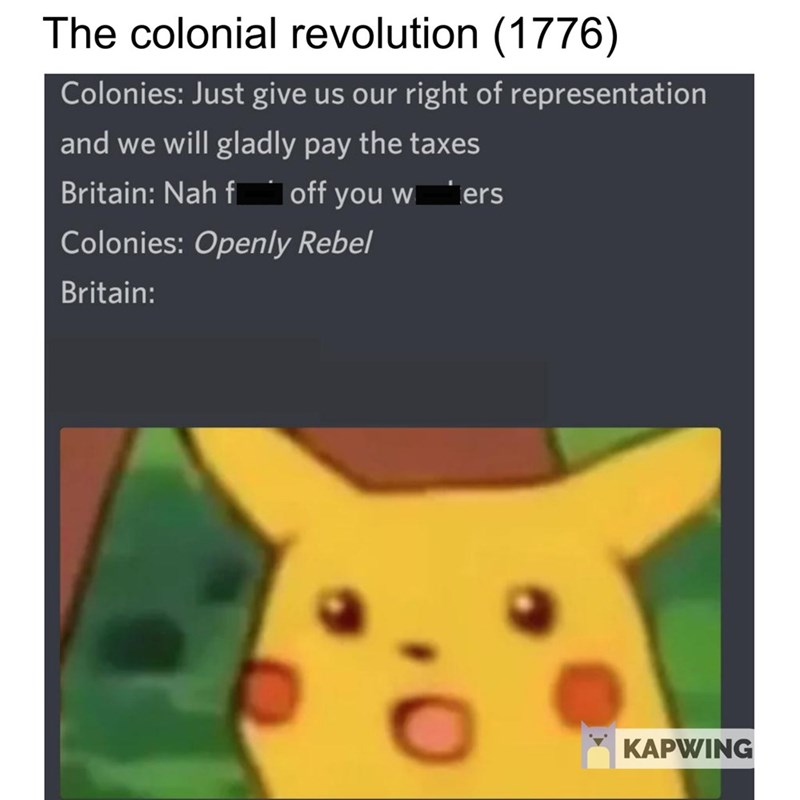 fake history meme about colonies rebelling against Britain and surprised Pikachu reaction