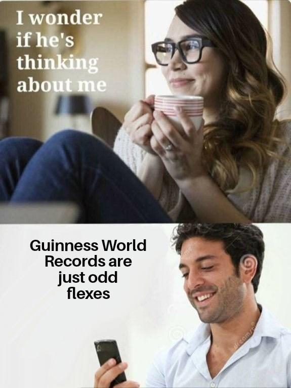 dank meme about Guinness World Records being odd flexes