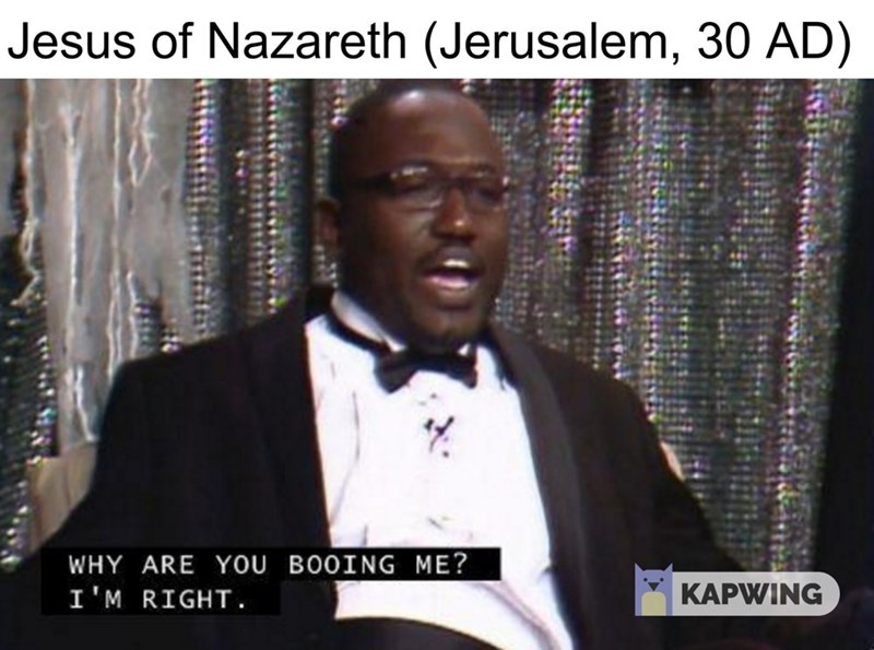 """fake history meme about Jesus as Hannibal Buress asking """"why are you booing me"""""""