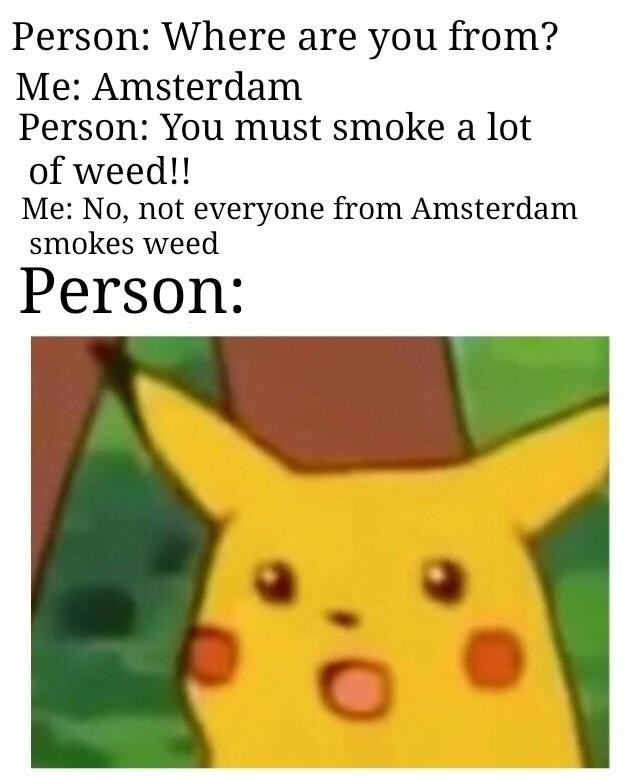 surprised Pikachu meme about people thinking everyone in Amsterdam smokes a lot of weed