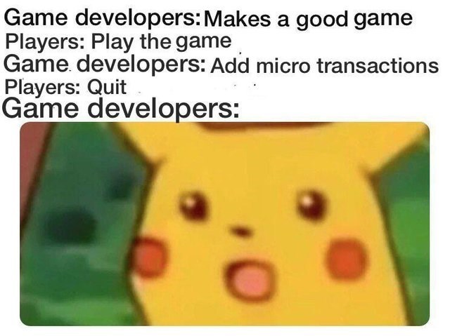 surprised Pikachu meme about players quitting playing games once micro transaction are added to them