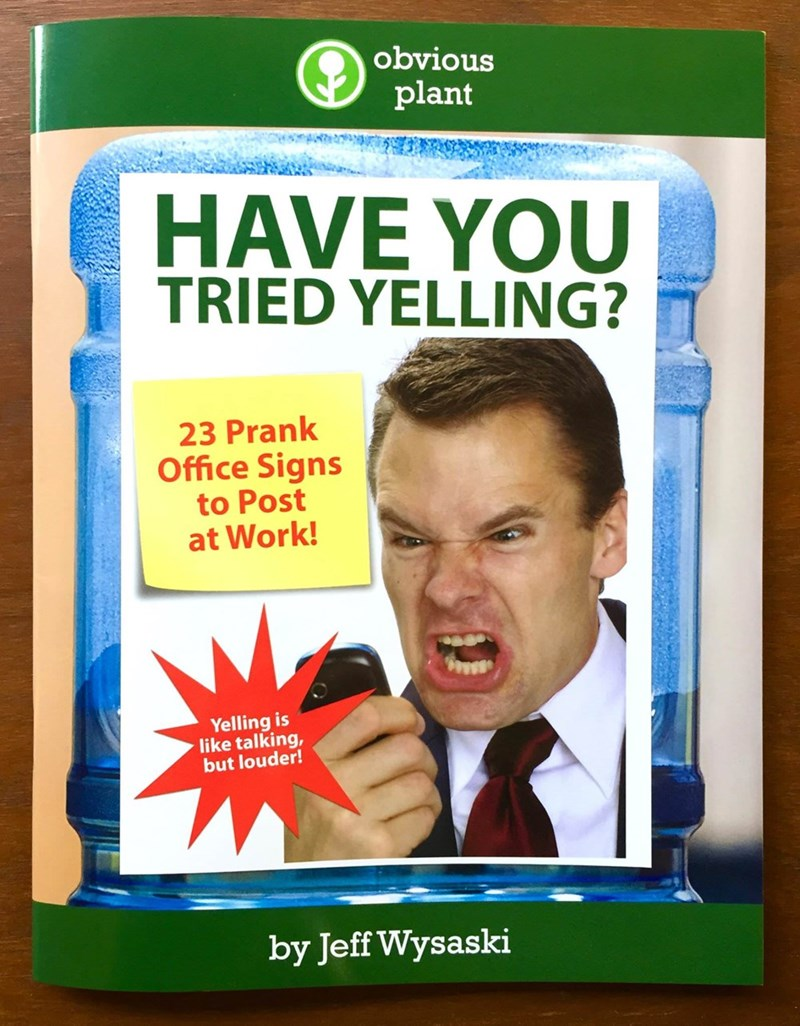 Hair coloring - obvious plant HAVE YOU TRIED YELLING? 23 Prank Office Signs to Post at Work! Yelling is like talking, but louder! by Jeff Wysaski