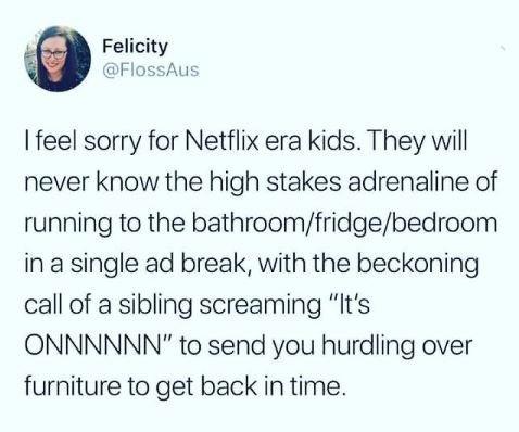 Tweet about Netflix era kids not knowing the adrenaline of TV ad breaks