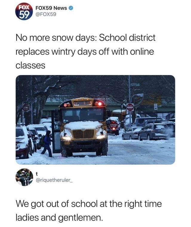 "Tweet headline that reads, ""No more snow days: school district replaces wintry days off with online classes;"" someone replies, ""We got out of school at the right time, ladies and gentlemen"""