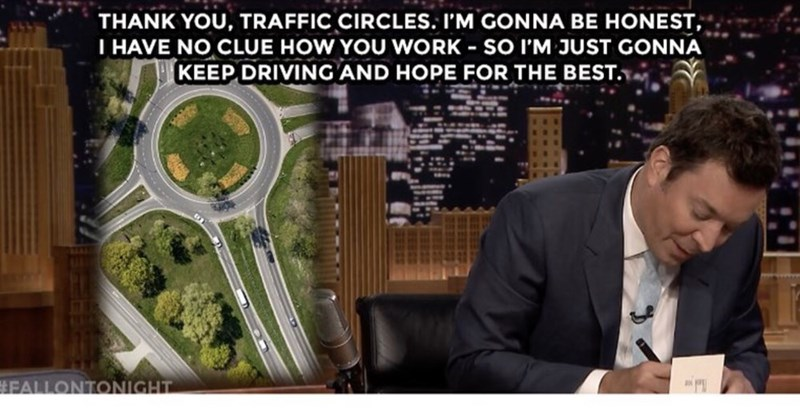 Jimmy Fallon thanking traffic circles and not knowing how they work