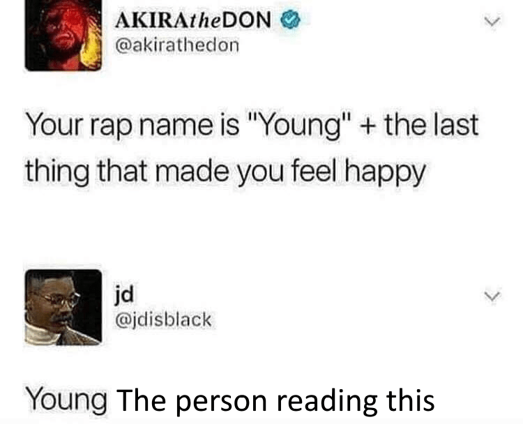 tweet post about creating a rap name with young plus the last thing that made you happy by: @akirathedon