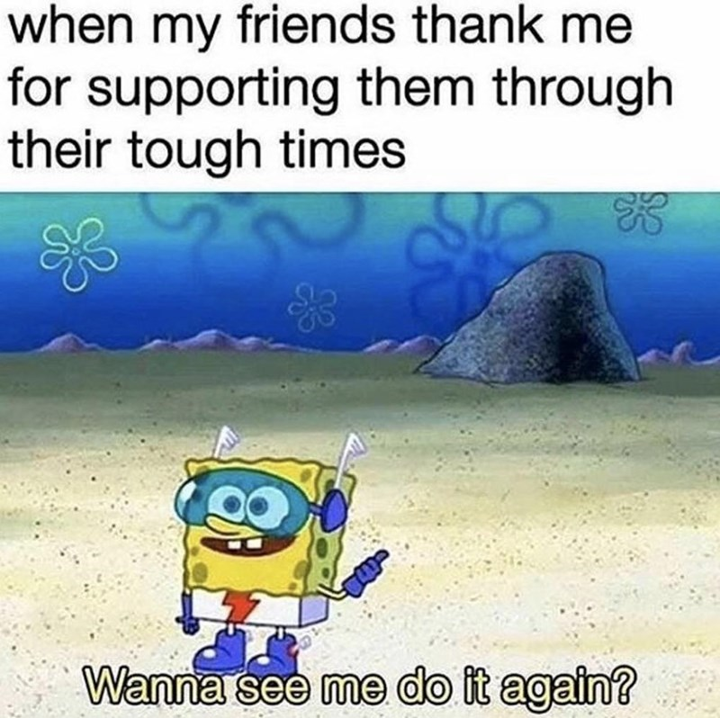 meme image about friends being thankful after supporting them through tough times