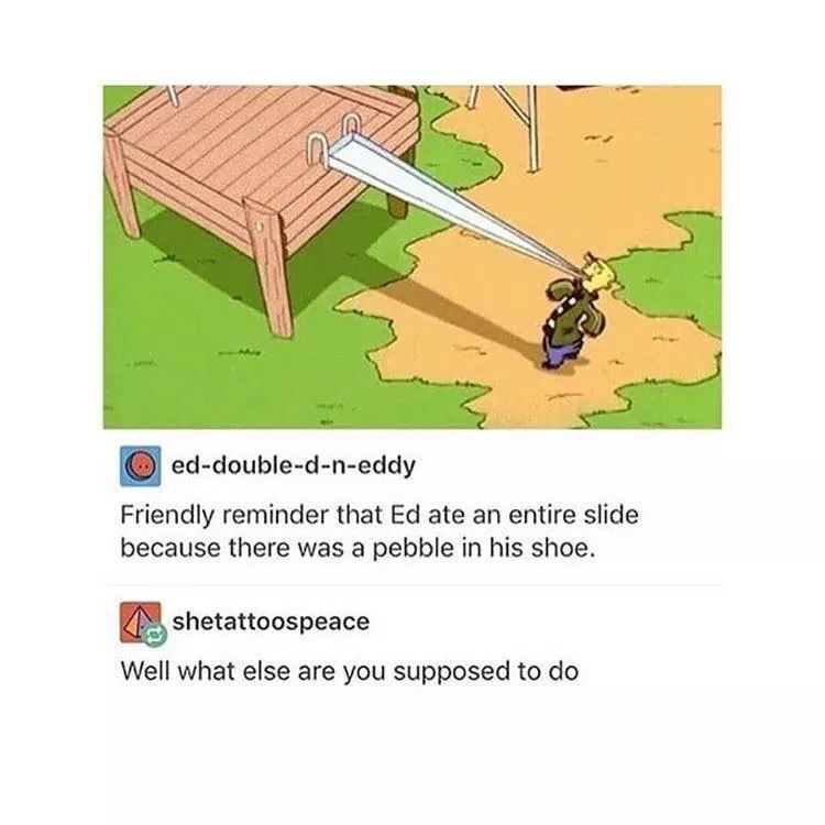 Tumblr thread about Ed from Ed Edd and Eddy eating an entire slide because there is a pebble in his shoe