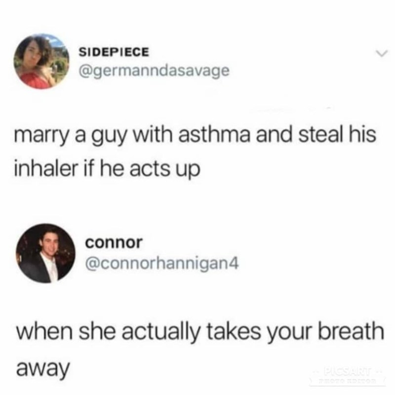 meme text about stealing your husbands asthma inhaler if he acts up and he says when she actually takes your breath away