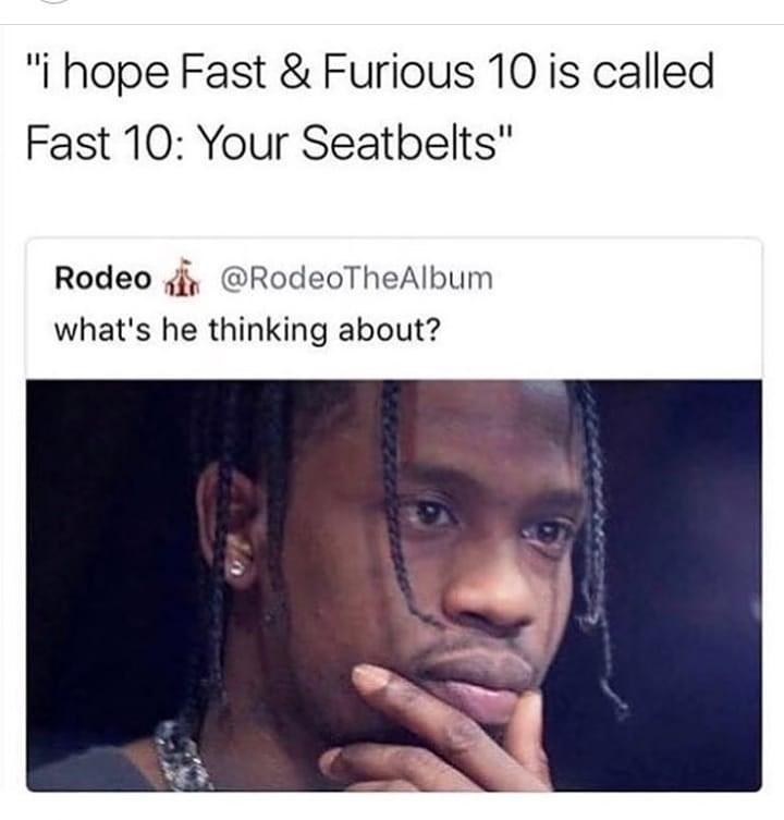 meme image of a man thinking fast and furious 10 should be called Fast 10: Your Seatbelts