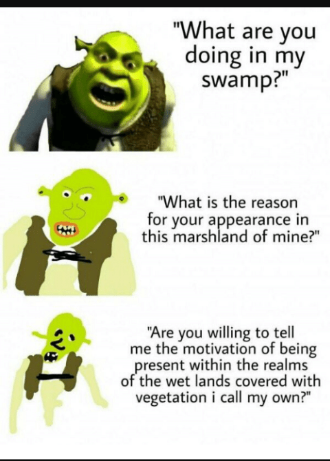 increasingly verbose meme about Shrek asking what you're doing in his swamp