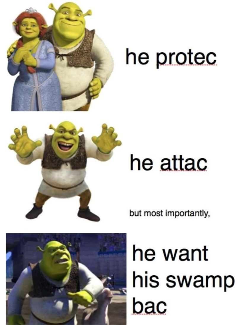 he protec he attac meme about Shrek wanting his swamp bac