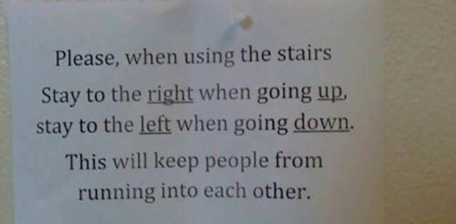 Text - Please, when using the stairs Stay to the right when going up, stay to the left when going down. This will keep people from running into each other.