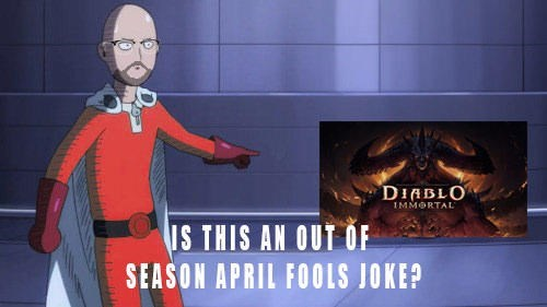 meme about Diablo Immortal being an April Fools joke with picture of One Punch Man