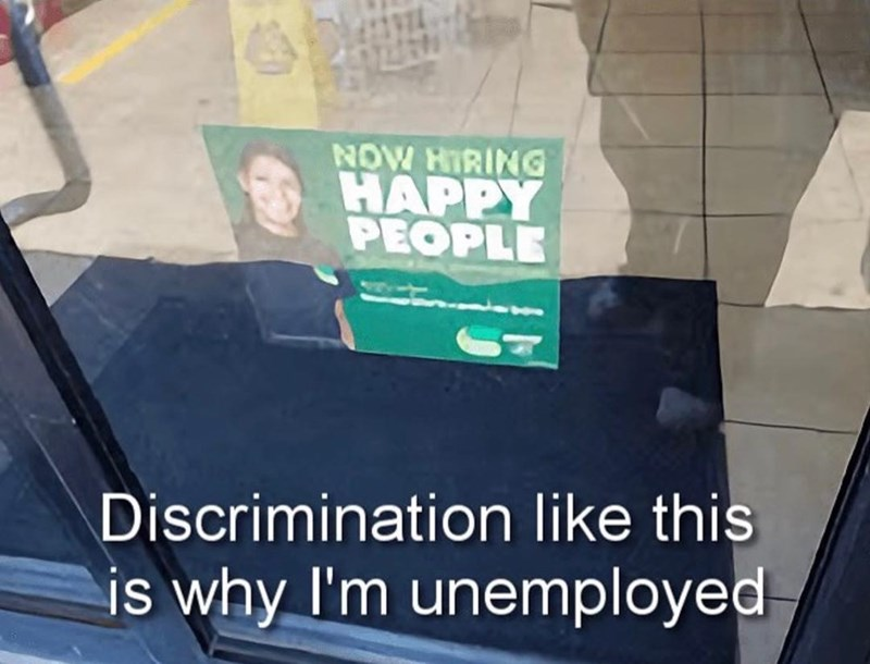 Funny meme about a place discriminating by hiring happy people.