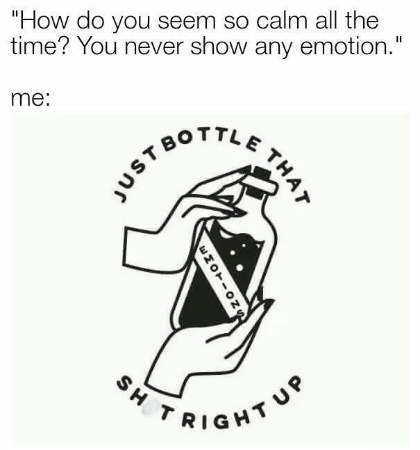 meme image about not showing emotion but in reality just bottling it up inside