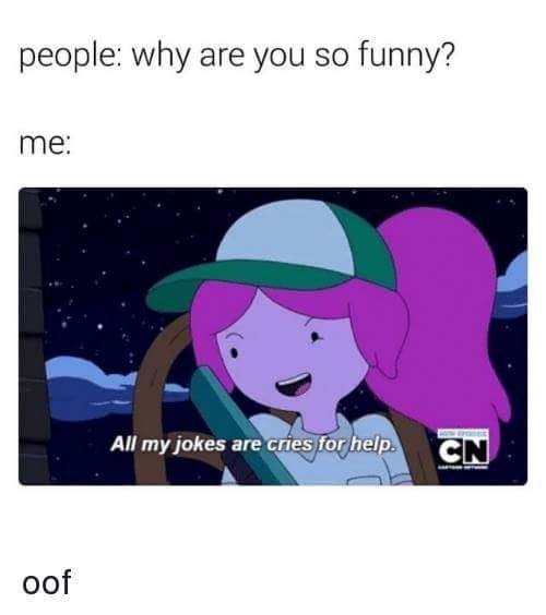 meme image about why a person is so funny and the person responds their jokes are a cry for help