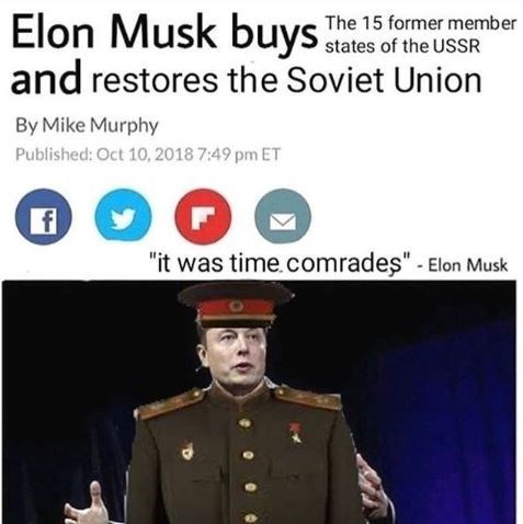 """Fake headline that reads, """"Elon Musk buys the former 15 former member states of the USSR"""" above a fake quote by him that reads, """"It was time, comrades"""""""