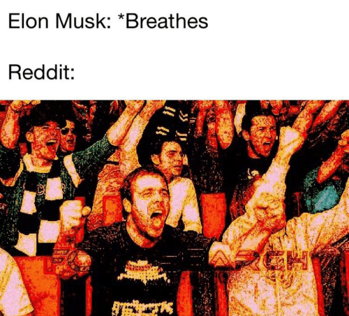 meme about elon musk getting a crazy reaction anytime he does anything from reddit