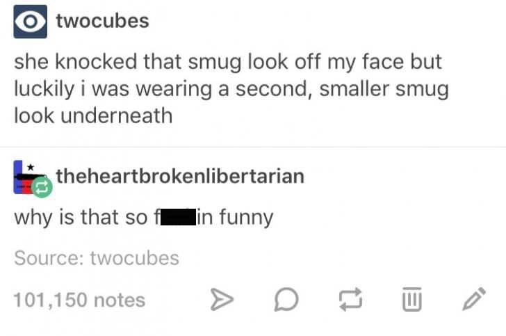 Tumblr post about wearing small smug look under your regular smug face