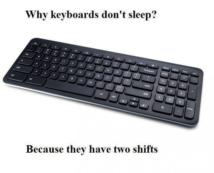 pun about keyboards not sleeping because they have two shifts