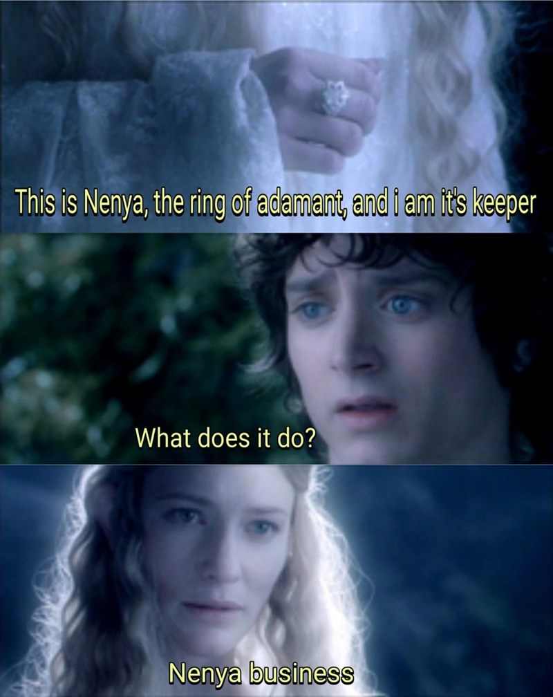 """LotR pun with Galadriel telling Frodo the ring is """"Nenya business"""""""