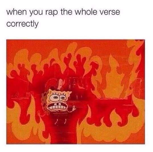 meme about rapping the whole verse with picture of Spongebob between flames
