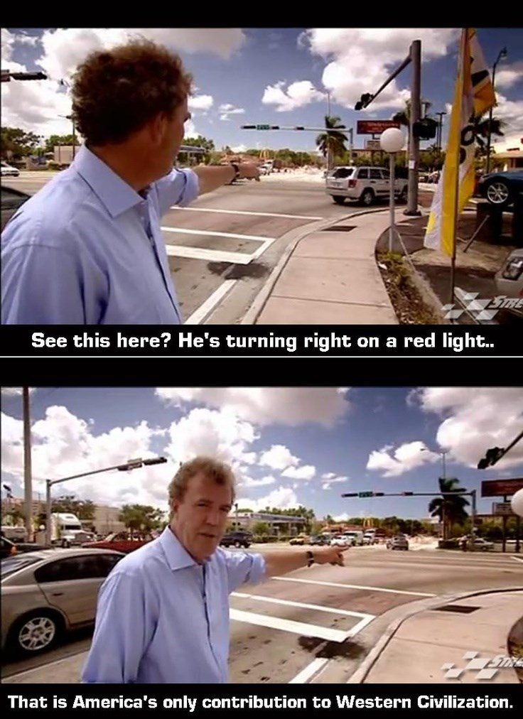 Top Gear's Jeremy Clarkson saying America's only contribution is turning right on red light