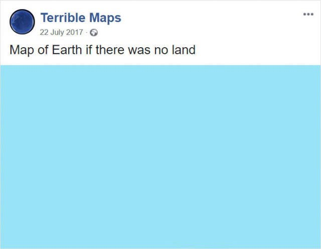 Blue - Terrible Maps 22 July 2017 6 Map of Earth if there was no land