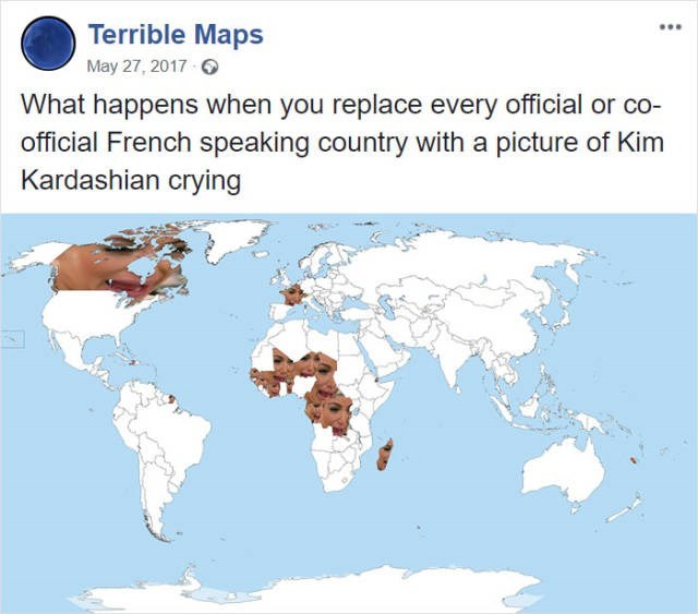 Text - Terrible Maps May 27, 2017 What happens when you replace every official or co- official French speaking country with a picture of Kim Kardashian crying