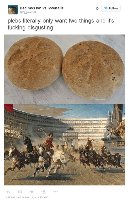 meme about plebs only wanting two things and that being bread and chariot races